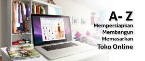 Dari A Sampai Z – Cara Mempersiapkan, Membangun Dan Mulai Memasarkan Toko Online Anda di Online Shop