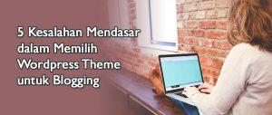 5 Kesalahan Mendasar Dalam Memilih WordPress Theme Untuk Blogging di Blogging
